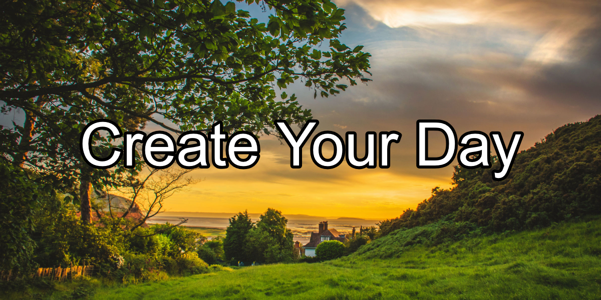 Create Your Day - House in the Background