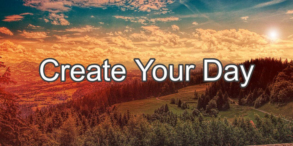 Create Your Day - Mountains and Forest